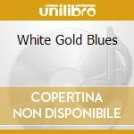 WHITE GOLD BLUES cd musicale di WINTER JOHNNY