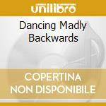 DANCING MADLY BACKWARDS cd musicale di AXCRAFT