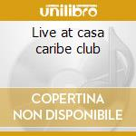 Live at casa caribe club cd musicale