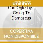 Carl Oglesby - Going To Damascus cd musicale
