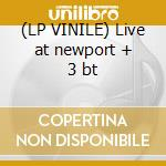 (LP VINILE) Live at newport + 3 bt lp vinile