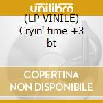 (LP VINILE) Cryin' time +3 bt lp vinile