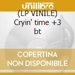 (LP VINILE) Cryin' time +3 bt lp vinile