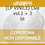 (LP VINILE) Live vol.2 + 3 bt lp vinile