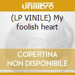 (LP VINILE) My foolish heart lp vinile
