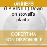 (LP VINILE) Down on stovall's planta. lp vinile