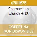 CHAMAELEON CHURCH + BT cd musicale di CHAMAELEON CHURCH +