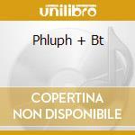 PHLUPH + BT cd musicale di PHLUPH + BT