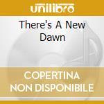 THERE'S A NEW DAWN cd musicale di NEW DAWN