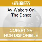 AY WAITERS ON THE DANCE cd musicale di SAVARIN  JULIAN J