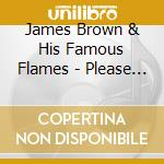 PLEASE PLEASE PLE...PLUS cd musicale di BROWN JAMES AND HIS