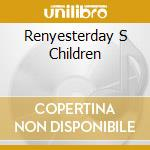 RENYESTERDAY S CHILDREN cd musicale di YESTERDAY'S CHILD