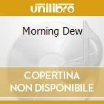 MORNING DEW cd musicale di MORNING DEW