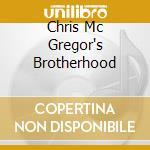 CHRIS MC GREGOR'S BROTHERHOOD cd musicale di MC GREGOR'S BROTHERH