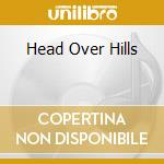 HEAD OVER HILLS cd musicale di HEAD OVER HILLS