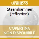 STEAMHAMMER (REFLECTION) cd musicale di STEAMHAMMER