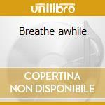 Breathe awhile cd musicale