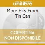 MORE HITS FROM TIN CAN cd musicale di ANDERSEN ERIC