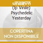 (LP VINILE) PSYCHEDELIC YESTERDAY lp vinile di SHIVA'S HEADBAND