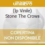 (LP VINILE) STONE THE CROWS lp vinile di STONE THE CROWS