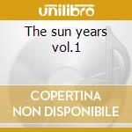 The sun years vol.1 cd musicale