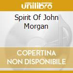 SPIRIT OF JOHN MORGAN cd musicale di SPIRIT OF JOHN MORGA