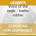 Voice of the eagle - basho robbie cd musicale