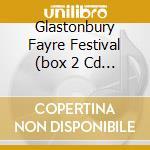 GLASTONBURY FAYRE FESTIVAL (BOX 2 CD + 1 DVD) cd musicale di ARTISTI VARI