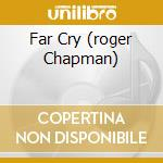 FAR CRY (ROGER CHAPMAN) cd musicale di FAR CRY (ROGER CHAPM