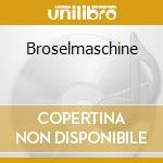 BROSELMASCHINE cd musicale di BROSELMASCHINE