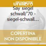 Say siegel schwall/'70 - siegel-schwall band cd musicale