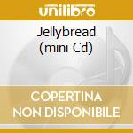 JELLYBREAD (MINI CD) cd musicale di JELLYBREAD