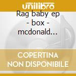 Rag baby ep - box - mcdonald country joe cd musicale