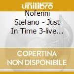 Noferini Stefano - Just In Time 3-live In Zagabria- cd musicale di NOFERINI STEFANO