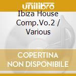 IBIZA HOUSE COMPILATION VOL.2 cd musicale di ARTISTI VARI
