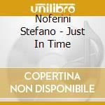 Noferini Stefano - Just In Time cd musicale di NOFERINI STEFANO