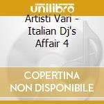 Artisti Vari - Italian Dj's Affair 4 cd musicale di ARTISTI VARI