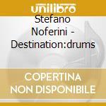DESTINATION:DRUMS cd musicale di NOFERINI STEFANO