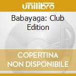Club edition by babayaga dj cd musicale di Artisti Vari