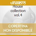 House collection vol.4 cd musicale di Artisti Vari
