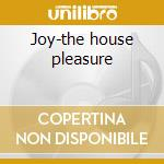 Joy-the house pleasure cd musicale di Artisti Vari