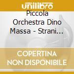 Piccola Orchestra Dino Massa - Strani Effetti Della Gloria cd musicale di PICCOLA ORCHESTRA DI