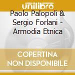 Paolo Palopoli & Sergio Forlani - Armodia Etnica cd musicale di PALOPOLI & FORLANI
