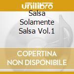 SALSA SOLAMENTE SALSA VOL.1 cd musicale di ARTISTI VARI