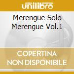MERENGUE SOLO MERENGUE VOL.1 cd musicale di ARTISTI VARI