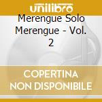 Merengue Solo Merengue - Vol. 2 cd musicale di ARTISTI VARI