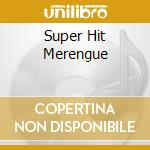 SUPER HIT MERENGUE cd musicale di ARTISTI VARI