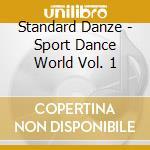 Standard Danze - Sport Dance World Vol. 1 cd musicale di ARTISTI VARI