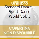 Standard Danze - Sport Dance World Vol. 3 cd musicale di ARTISTI VARI
