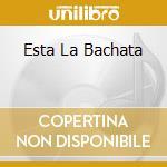 ESTA LA BACHATA cd musicale di AA.VV.